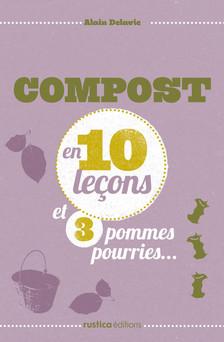 Compost en 10 leçons et 3 pommes pourries... | Alain Delavie
