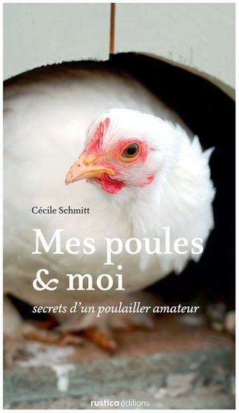 Mes poules et moi : Secrets d'un poulailler amateur