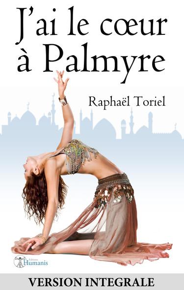 J'ai le cœur à Palmyre (version intégrale)