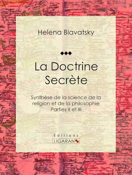 La Doctrine Secrète, Synthèse de la science de la religion et de la philosophie - Parties II et III