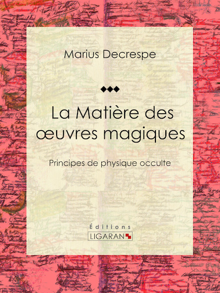 La Matière des œuvres magiques, Principes de physique occulte