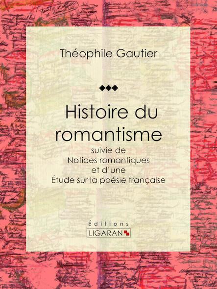 Histoire du romantisme, suivie de Notices romantiques et d'une Étude sur la poésie française