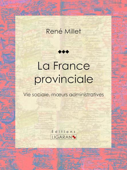 La France provinciale, Vie sociale, mœurs administratives