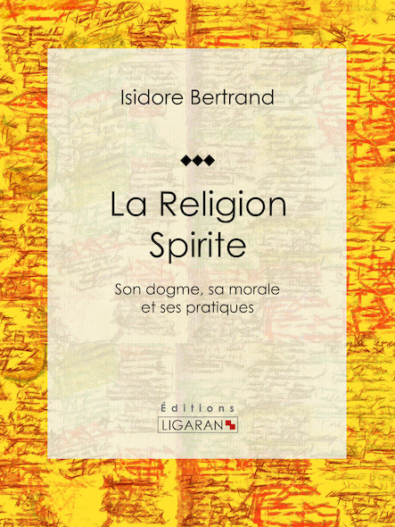 La Religion Spirite, Son dogme, sa morale et ses pratiques