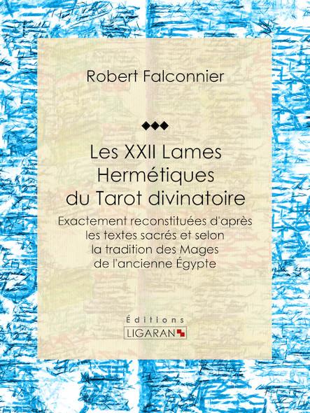 Les XXII Lames Hermétiques du Tarot divinatoire, Exactement reconstituées d'après les textes sacrés et selon la tradition des Mages de l'ancienne Égypte