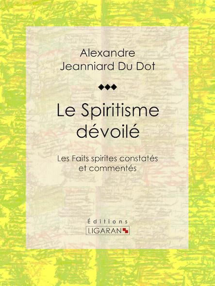 Le Spiritisme dévoilé, Les Faits spirites constatés et commentés