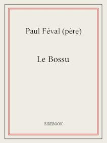 Le Bossu   Féval (père), Paul