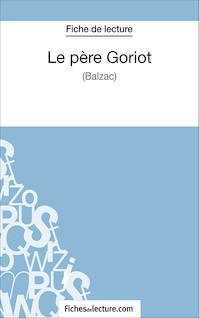 Le père Goriot de Balzac (fiche de lecture : résumé et analyse) | Durel, Mathieu