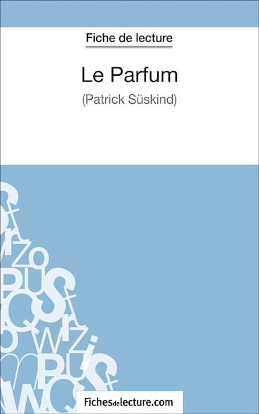 Le Parfum de Patrick Süskind (fiche de lecture : résumé et analyse)