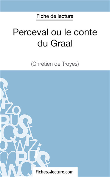Perceval ou le conte du Graal de Chrétien de Troyes (fiche de lecture : résumé et analyse)