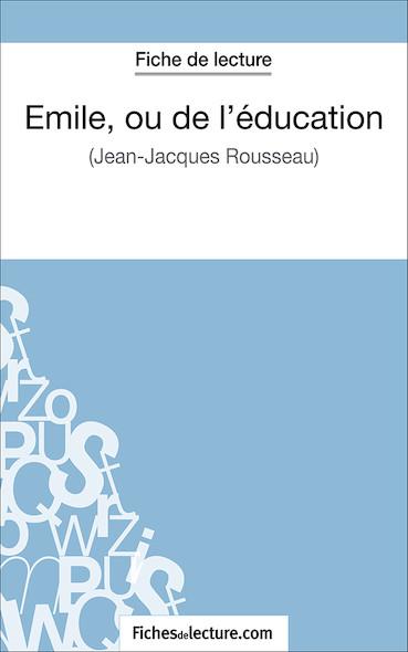 Emile, ou de l'éducation de Jean-Jacques Rousseau (fiche de lecture : résumé et analyse)