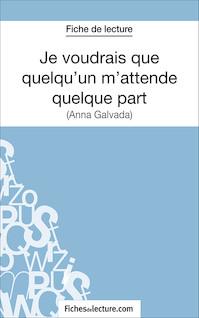 Je voudrais que quelqu'un m'attende quelque part d'Anna Gavalda (fiche de lecture : résumé et analyse) | Lecomte, Sophie