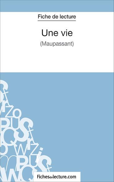 Une vie de Maupassant (fiche de lecture : résumé et analyse)