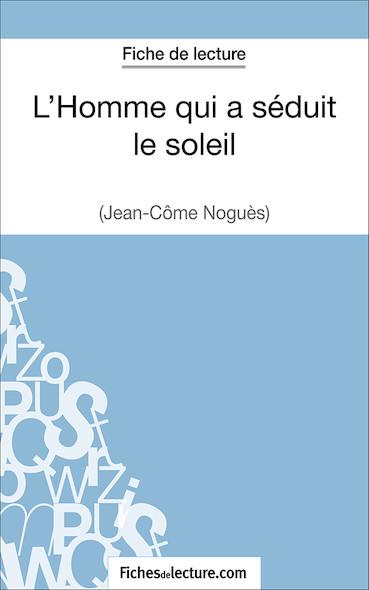 L'Homme qui a séduit le soleil de Jean-Côme Noguès (fiche de lecture : résumé et analyse)