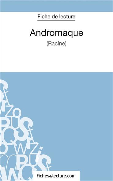 Andromaque de Racine (fiche de lecture : résumé et analyse)