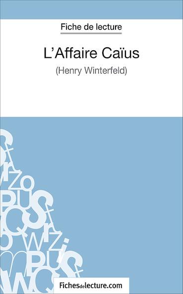 L'Affaire Caïus d'Henry Winterfeld (fiche de lecture : résumé et analyse)
