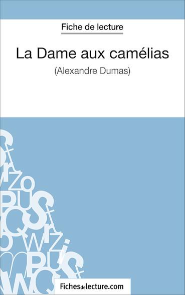 La Dame aux camélias d'Alexandre Dumas (fiche de lecture : résumé et analyse)