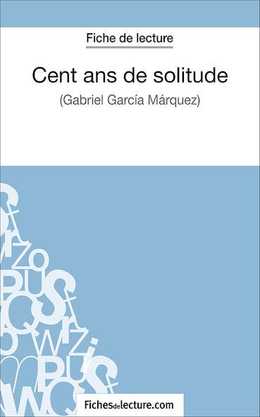Cent ans de solitude de Gabriel García Márquez (fiche de lecture : résumé et analyse)