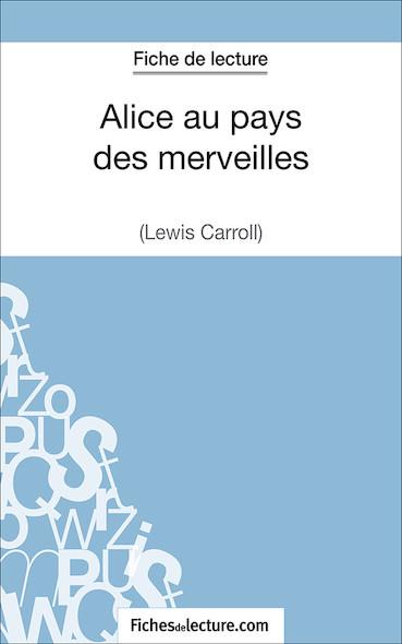 Alice au pays des merveilles de Lewis Carroll (fiche de lecture : résumé et analyse)