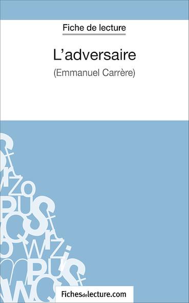 L'adversaire d'Emmanuel Carrère (fiche de lecture : résumé et analyse)