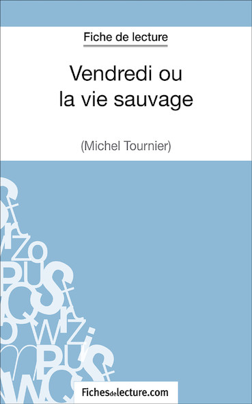 Vendredi ou la vie sauvage de Michel Tournier (fiche de lecture : résumé et analyse)