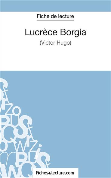 Lucrèce Borgia de Victor Hugo (fiche de lecture : résumé et analyse)