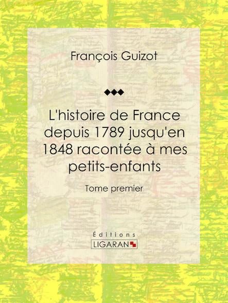 L'histoire de France depuis 1789 jusqu'en 1848 racontée à mes petits-enfants, Tome premier
