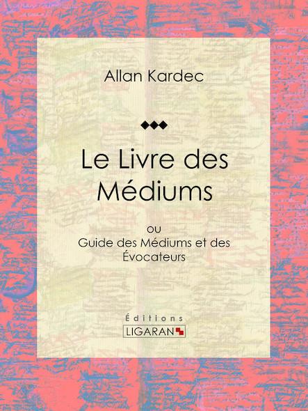 Le Livre des Médiums, ou Guide des Médiums et des Évocateurs