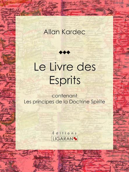 Le Livre des Esprits, contenant Les Principes de la Doctrine Spirite