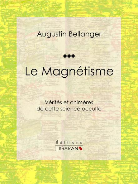 Le Magnétisme, Vérités et chimères de cette science occulte