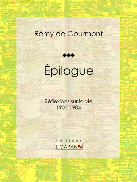 Épilogues, Réflexions sur la vie - 1902-1904