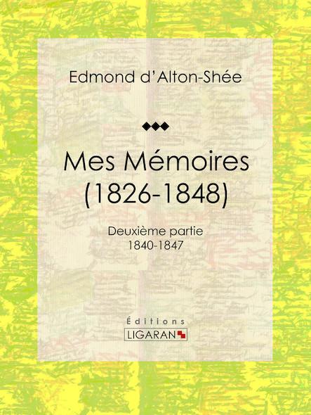 Mes mémoires (1826-1848), Deuxième partie 1840-1847