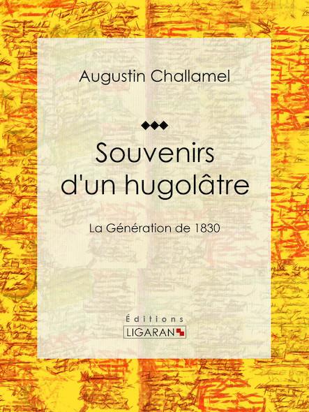 Souvenirs d'un hugolâtre, La Génération de 1830