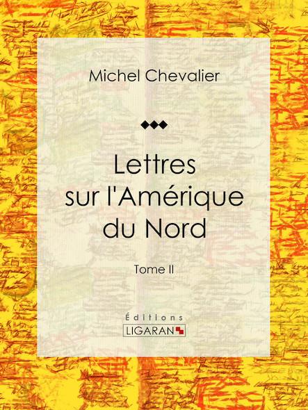 Lettres sur l'Amérique du Nord , Tome II