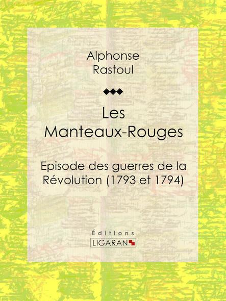 Les Manteaux-Rouges, Episode des guerres de la Révolution (1793 et 1794)