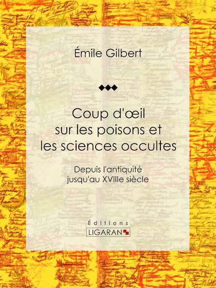 Coup d'œil sur les poisons et les sciences occultes, Depuis l'antiquité jusqu'au XVIIIe siècle