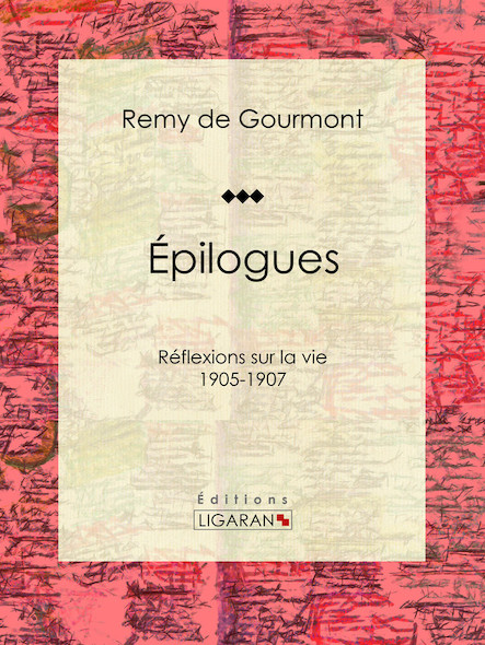 Épilogues, Réflexions sur la vie - 1905-1907