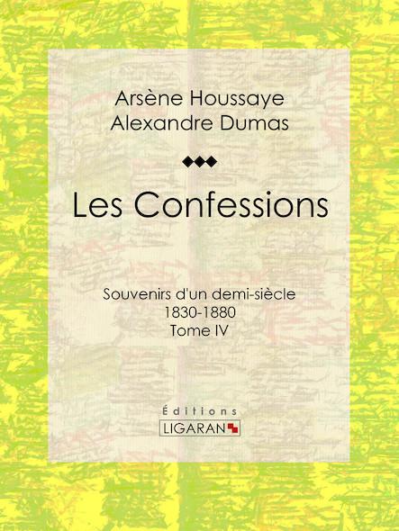 Les Confessions, Souvenirs d'un demi-siècle 1830-1880 - Tome IV