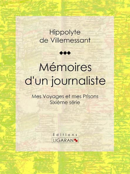 Mémoires d'un journaliste, Mes Voyages et mes Prisons - Sixième série