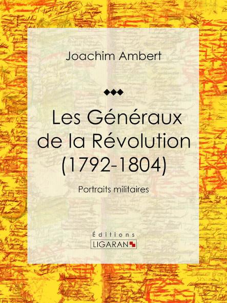 Les Généraux de la Révolution (1792-1804), Portraits militaires