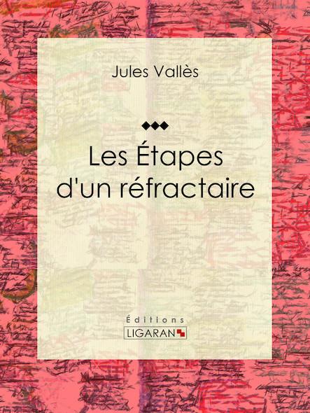 Les Étapes d'un réfractaire, Jules Vallès