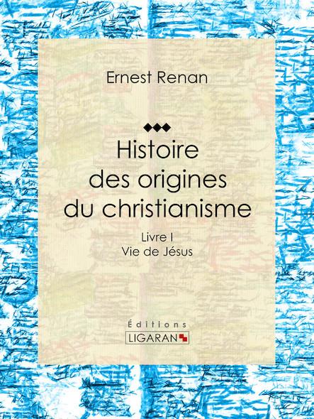 Histoire des origines du christianisme, Livre I Vie de Jésus
