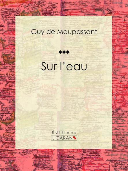 Sur l'eau, Œuvres complètes illustrées de Guy de Maupassant