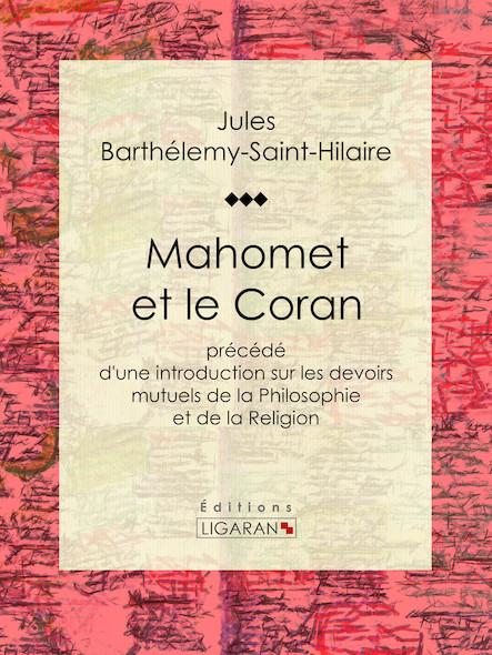 Mahomet et le Coran, Précédé d'une introduction sur les devoirs mutuels de la Philosophie et de la Religion