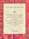 Histoire de Limoges et du haut et bas Limousin, Mise en harmonie avec les points les plus curieux de l'histoire de France sous le rapport des mœurs et des coutumes