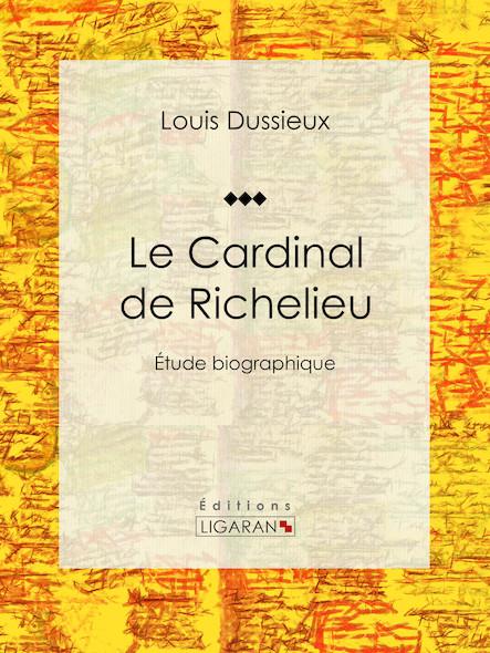 Le cardinal de Richelieu, Étude biographique