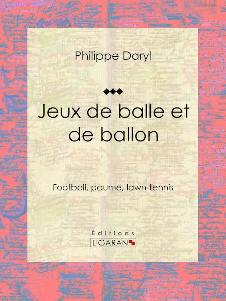 Jeux de balle et de ballon, Football, paume, lawn-tennis