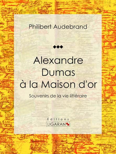 Alexandre Dumas à la Maison d'or, Souvenirs de la vie littéraire