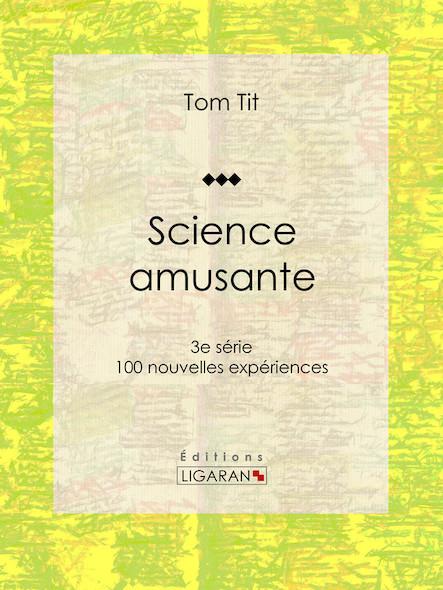 Science amusante, 100 nouvelles expériences - 3e série