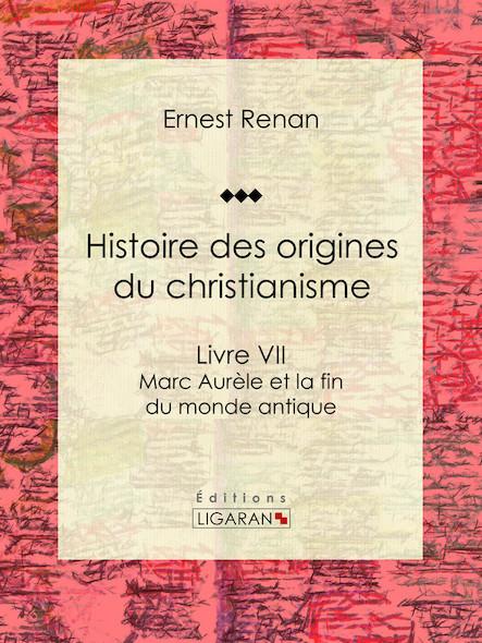 Histoire des origines du christianisme, Livre VII - Marc Aurèle et la fin du monde antique